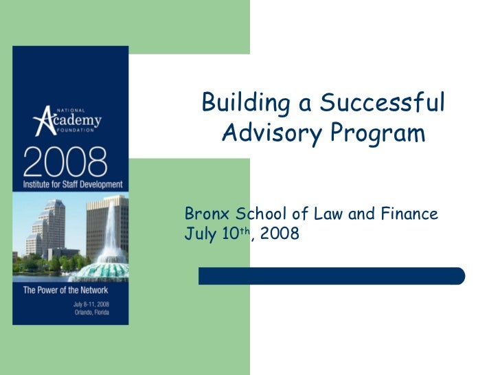 Building a Successful Advisory Program Bronx School of Law and Finance July 10 th , 2008