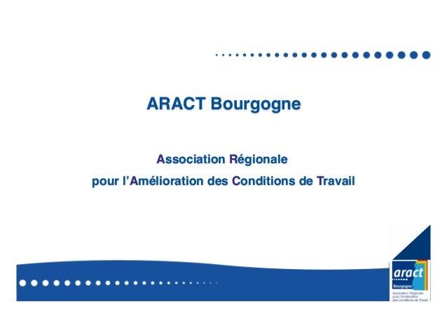 ARACT Bourgogne! Association Régionale! pour l'Amélioration des Conditions de Travail!