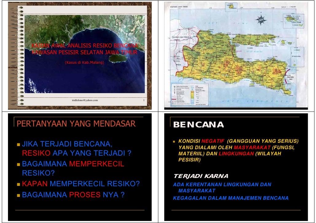 KAJIAN AWAL ANALISIS RESIKO BENCANA    KAWASAN PESISIR SELATAN JAWA TIMUR               (Kasus di Kab.Malang)             ...