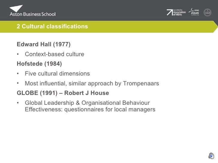 2 Cultural classifications <ul><li>Edward Hall (1977) </li></ul><ul><li>Context-based culture </li></ul><ul><li>Hofstede (...