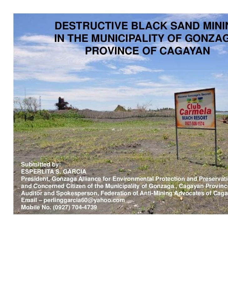 DESTRUCTIVE BLACK SAND MINING          IN THE MUNICIPALITY OF GONZAGA,                                        ,           ...