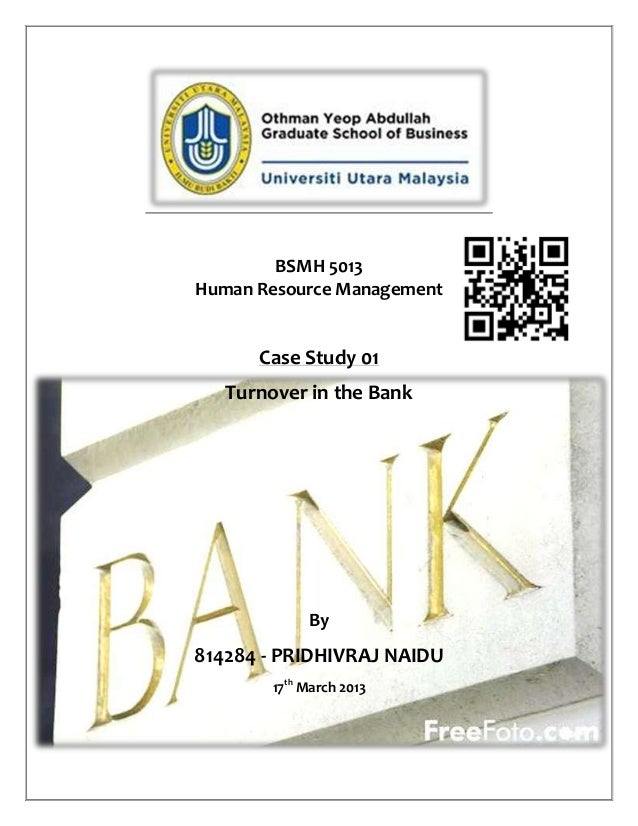BSMH 5013Human Resource ManagementCase Study 01Turnover in the BankBy814284 - PRIDHIVRAJ NAIDU17thMarch 2013