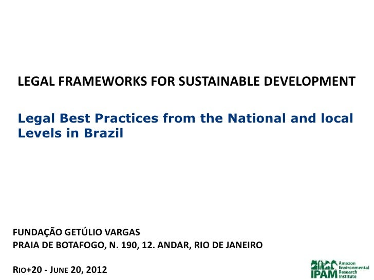 LEGAL FRAMEWORKS FOR SUSTAINABLE DEVELOPMENT Legal Best Practices from the National and local Levels in BrazilFUNDAÇÃO GET...