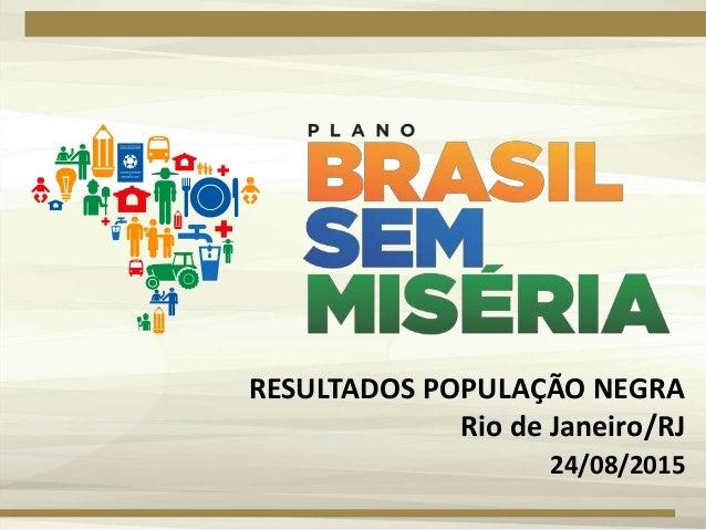 RESULTADOS POPULAÇÃO NEGRA Rio de Janeiro/RJ 24/08/2015