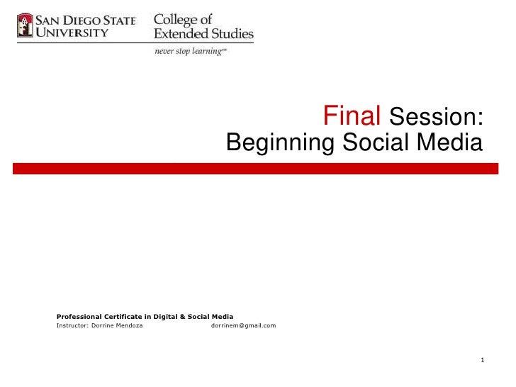 Final  Session: Beginning Social Media <ul><li>Professional Certificate in Digital & Social Media </li></ul><ul><li>Instru...