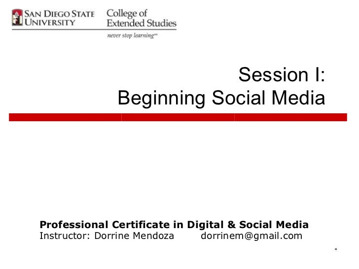 Session I:              Beginning Social MediaProfessional Certificate in Digital & Social MediaInstructor: Dorrine Mendoz...