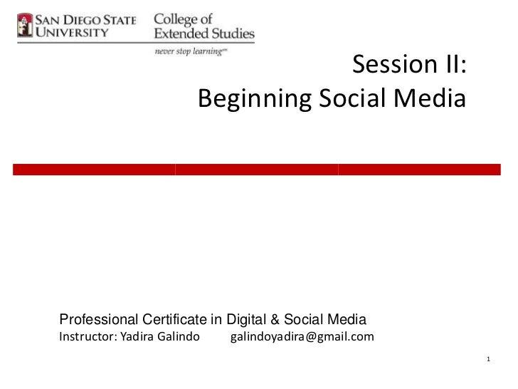 Session II:                         Beginning Social MediaProfessional Certificate in Digital & Social MediaInstructor: Ya...