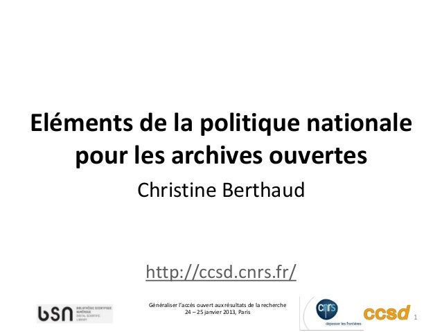 Eléments de la politique nationale    pour les archives ouvertes         Christine Berthaud          http://ccsd.cnrs.fr/ ...