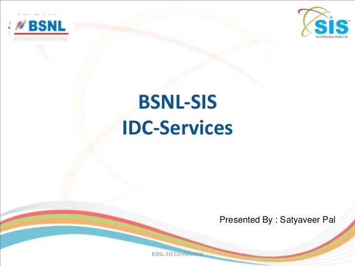 BSNL-SISIDC-Services                           Presented By : Satyaveer Pal   BSNL-SIS Confidential