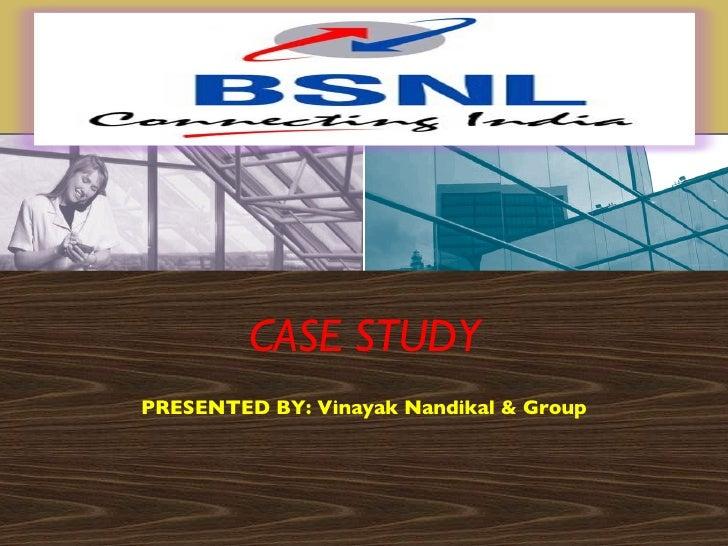 CASE STUDY PRESENTED BY: Vinayak Nandikal & Group