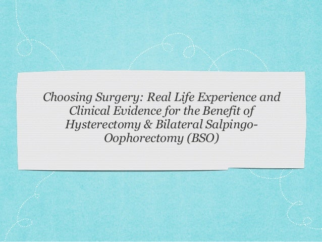 Choosing Surgery: Real Life Experience and Clinical Evidence for the Benefit of Hysterectomy & Bilateral Salpingo- Oophore...