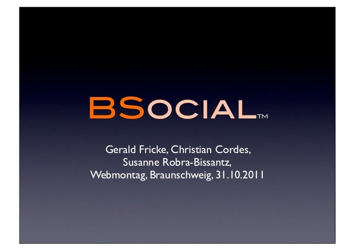 BSocial                          TM  Gerald Fricke, Christian Cordes,     Susanne Robra-Bissantz,Webmontag, Braunschweig, ...