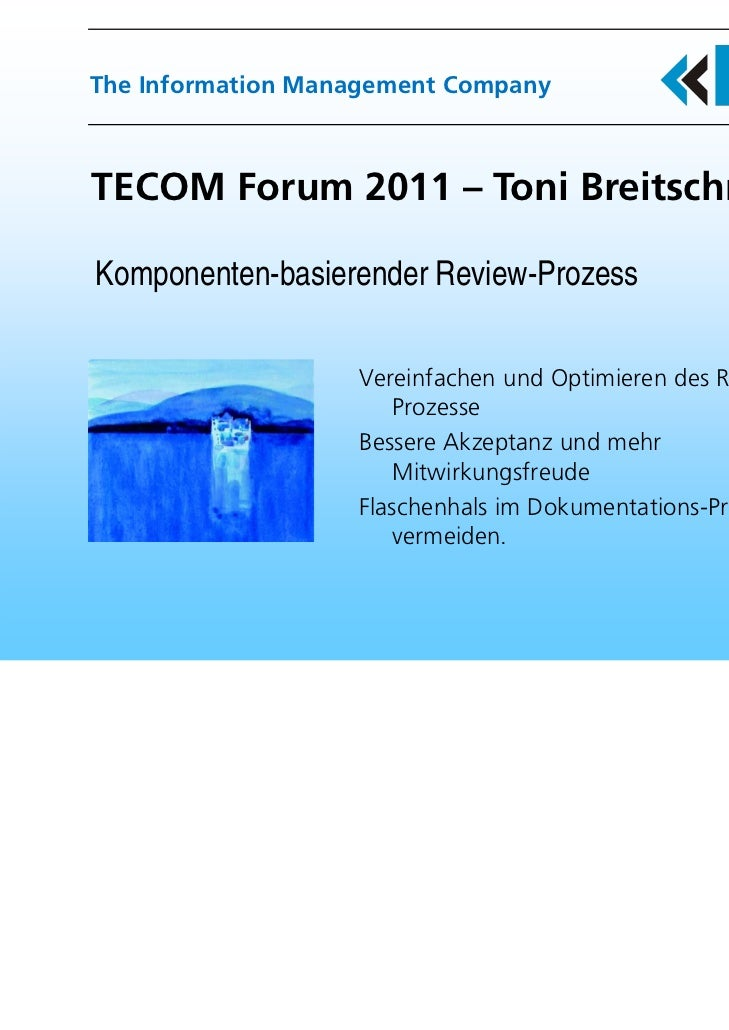 The Information Management CompanyTECOM Forum 2011 – Toni BreitschmidKomponenten-basierender Review-Prozess               ...