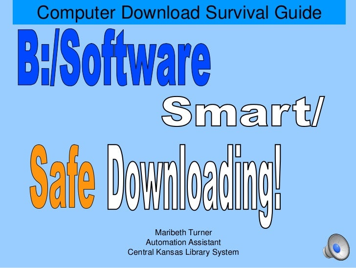 Computer Download Survival Guide                  Maribeth Turner              Automation Assistant          Central Kansa...