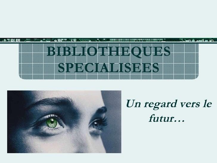 BIBLIOTHEQUES SPECIALISEES Un regard vers le futur…