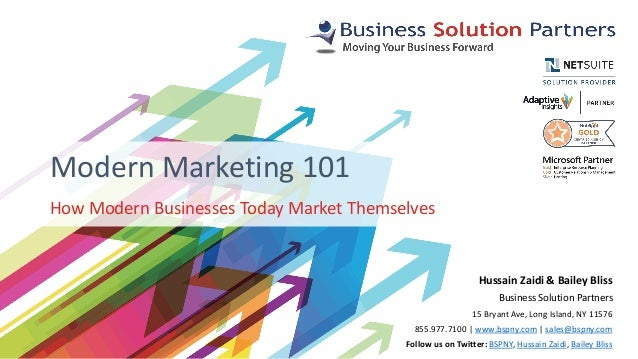 How Modern Businesses Today Market Themselves Modern Marketing 101 Hussain Zaidi & Bailey Bliss Business Solution Partners...