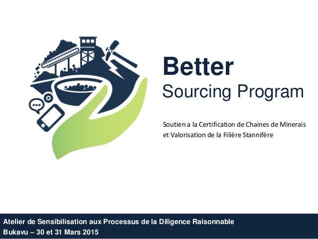 Better Sourcing Program Soutien a la Certification de Chaines de Minerais et Valorisation de la Filière Stannifère Atelier...