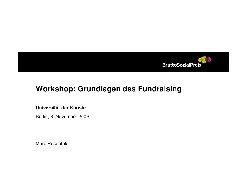 Workshop: Grundlagen des Fundraising  Universität der Künste Berlin, 8. November 2009     Marc Rosenfeld