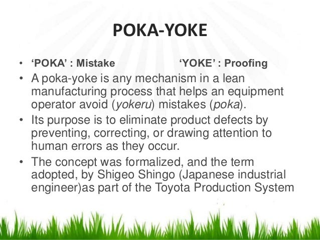 """POKA-YOKE (Contd.) • It was originally described as baka-yoke, but as this means """"fool-proofing"""" (or """"idiot-proofing"""") the..."""