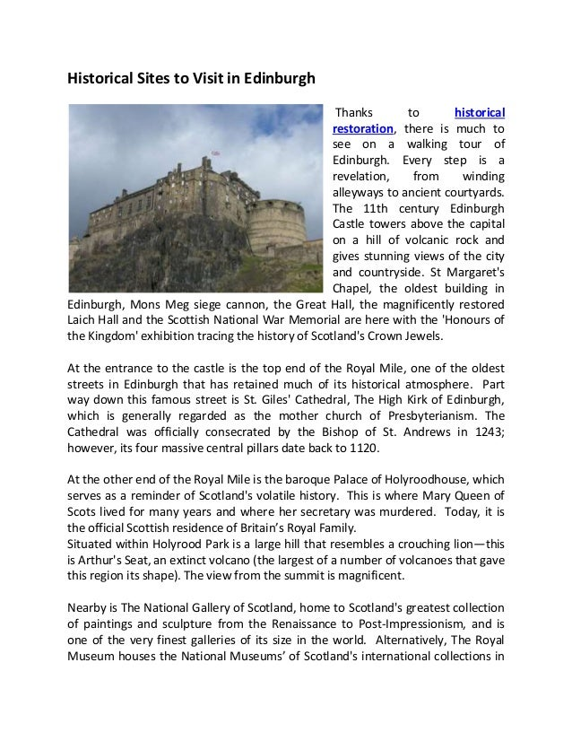 Historical Sites to Visit in Edinburgh Thanks to historical restoration, there is much to see on a walking tour of Edinbur...