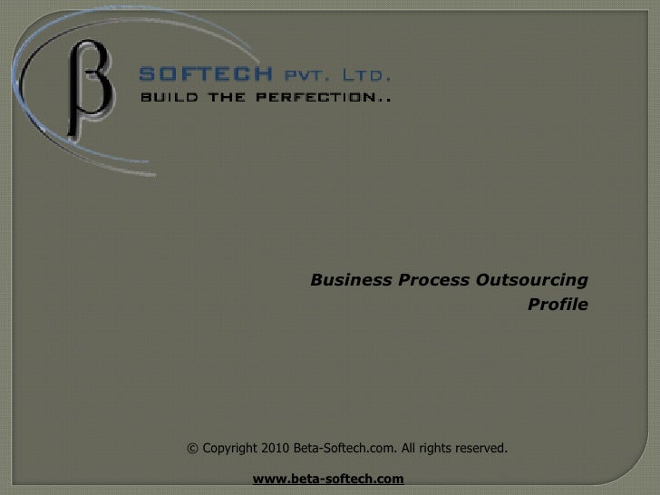 © Copyright 2010 Beta-Softech.com. All rights reserved. www.beta-softech.com   Business Process Outsourcing   Profile