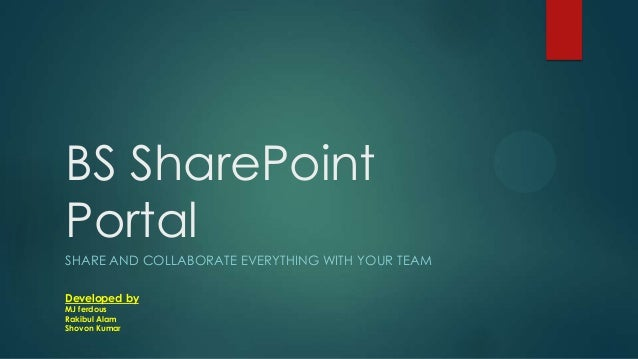 BS SharePointPortalSHARE AND COLLABORATE EVERYTHING WITH YOUR TEAMDeveloped byMJ ferdousRakibul AlamShovon Kumar