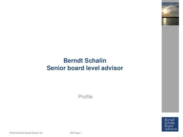Berndt Schalin Senior board level advisor  Profile  © Berndt Schalin Board Advisors Oy  2010 Page 1