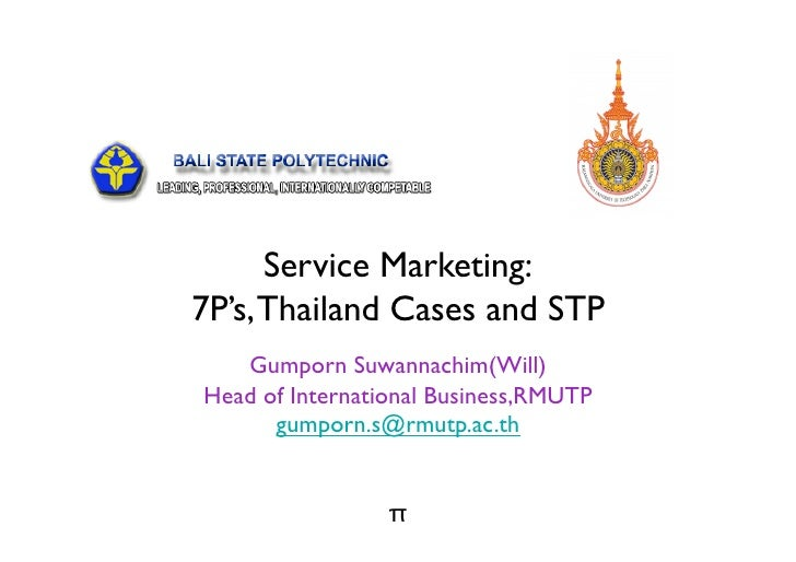 Service Marketing: 7P's, Thailand Cases and STP    Gumporn Suwannachim(Will) Head of International Business,RMUTP       gu...