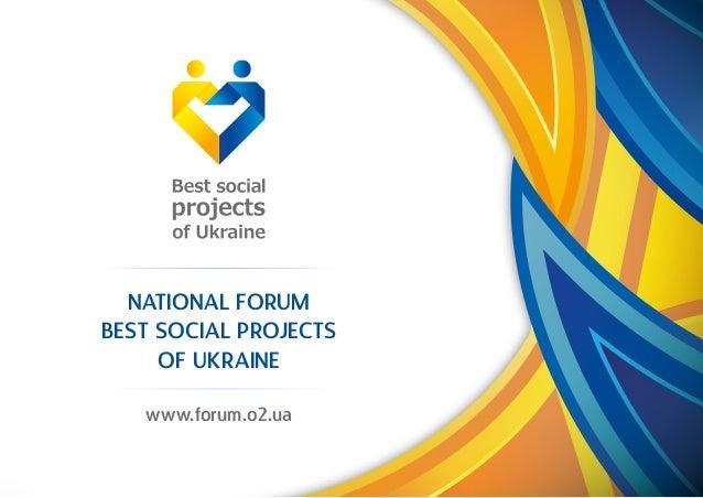 NATIONAL FORUM BEST SOCIAL PROJECTS OF UKRAINE www.forum.o2.ua