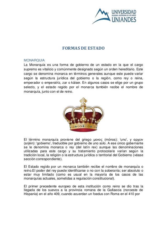 FORMAS DE ESTADO MONARQUIA La Monarquía es una forma de gobierno de un estado en la que el cargo supremo es vitalicio y co...