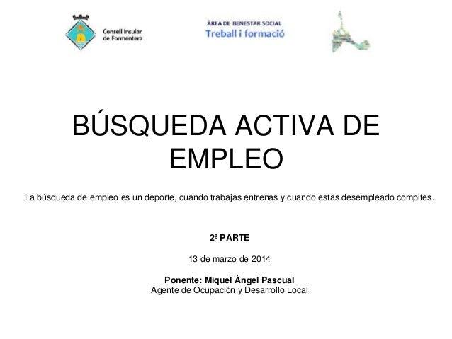 BÚSQUEDA ACTIVA DE EMPLEO La búsqueda de empleo es un deporte, cuando trabajas entrenas y cuando estas desempleado compite...