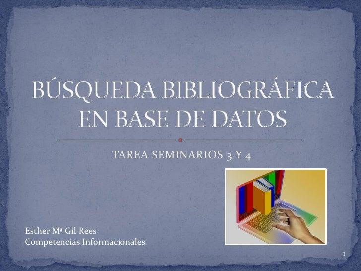 TAREA SEMINARIOS 3 Y 4Esther Mª Gil ReesCompetencias Informacionales                                             1