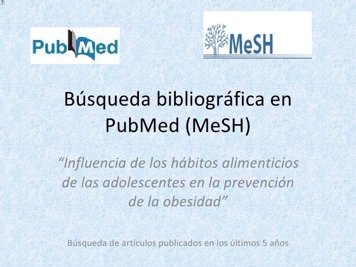 """Búsqueda bibliográfica en PubMed (MeSH) """" Influencia de los hábitos alimenticios de las adolescentes en la prevención de l..."""