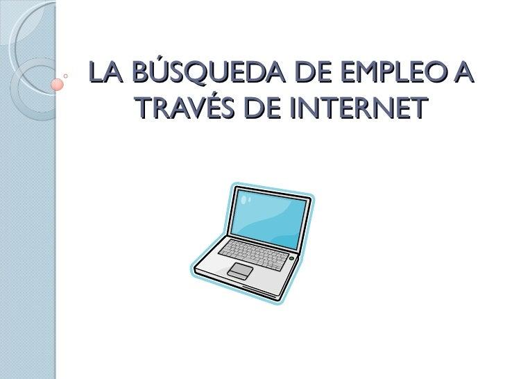 LA BÚSQUEDA DE EMPLEO A   TRAVÉS DE INTERNET