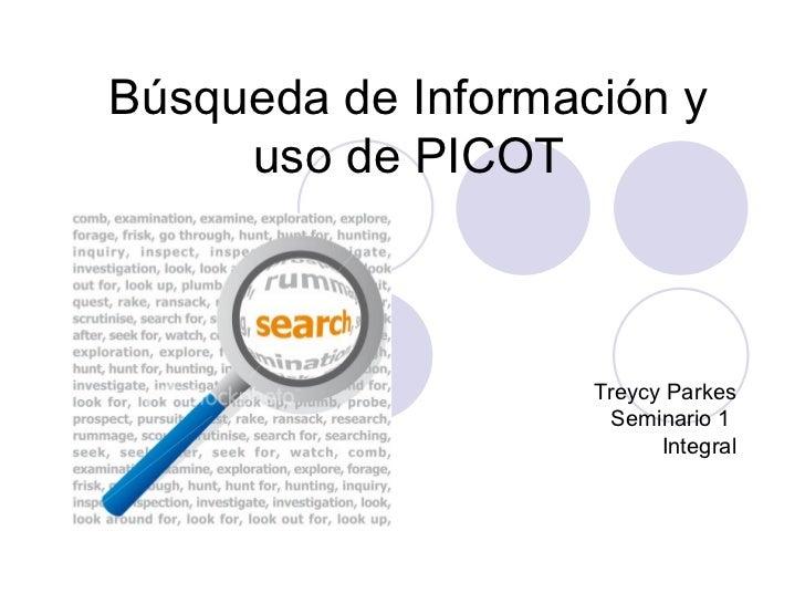 Búsqueda de Información y     uso de PICOT                    Treycy Parkes                      Seminario 1              ...