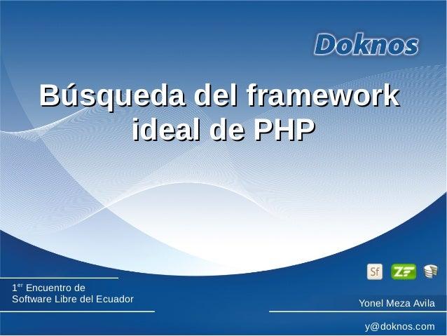 Búsqueda del frameworkBúsqueda del framework ideal de PHPideal de PHP 1er Encuentro de Software Libre del Ecuador Yonel Me...