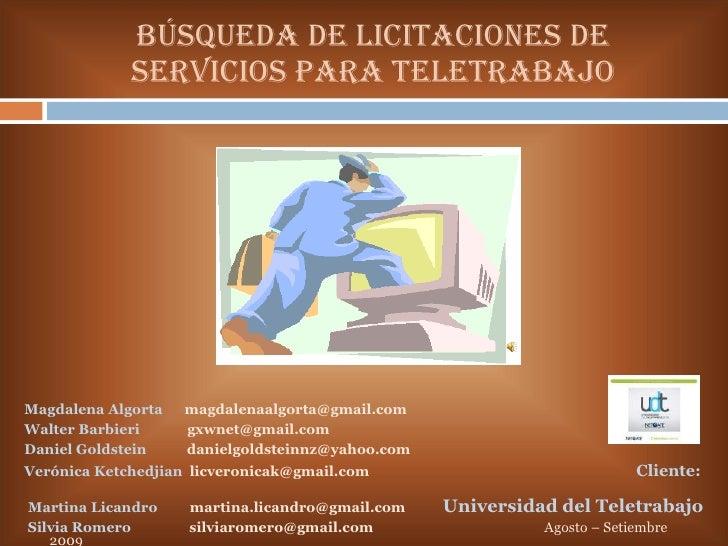 Búsqueda de Licitaciones de Servicios Para Teletrabajo <ul><li>Magdalena Algorta  [email_address] </li></ul><ul><li>Walter...