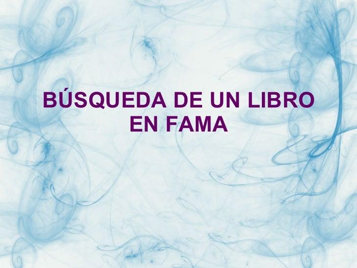 BÚSQUEDA DE UN LIBRO EN FAMA