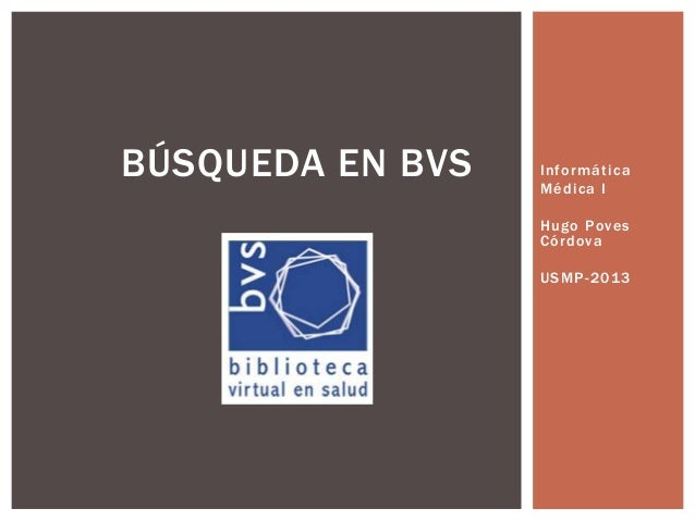 InformáticaMédica IHugo PovesCórdovaUSMP-2013BÚSQUEDA EN BVS