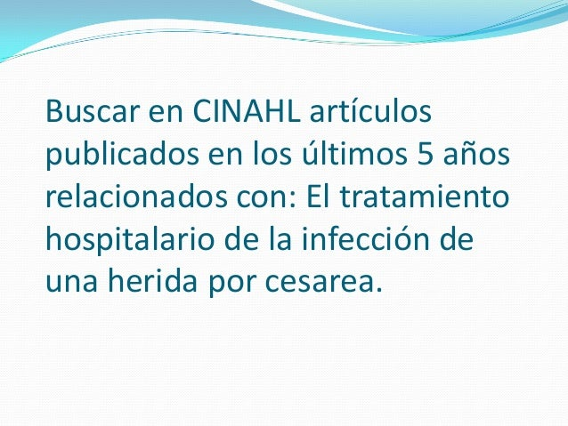 Buscar en CINAHL artículospublicados en los últimos 5 añosrelacionados con: El tratamientohospitalario de la infección deu...