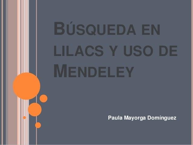 BÚSQUEDA EN  LILACS Y USO DE  MENDELEY  Paula Mayorga Domínguez