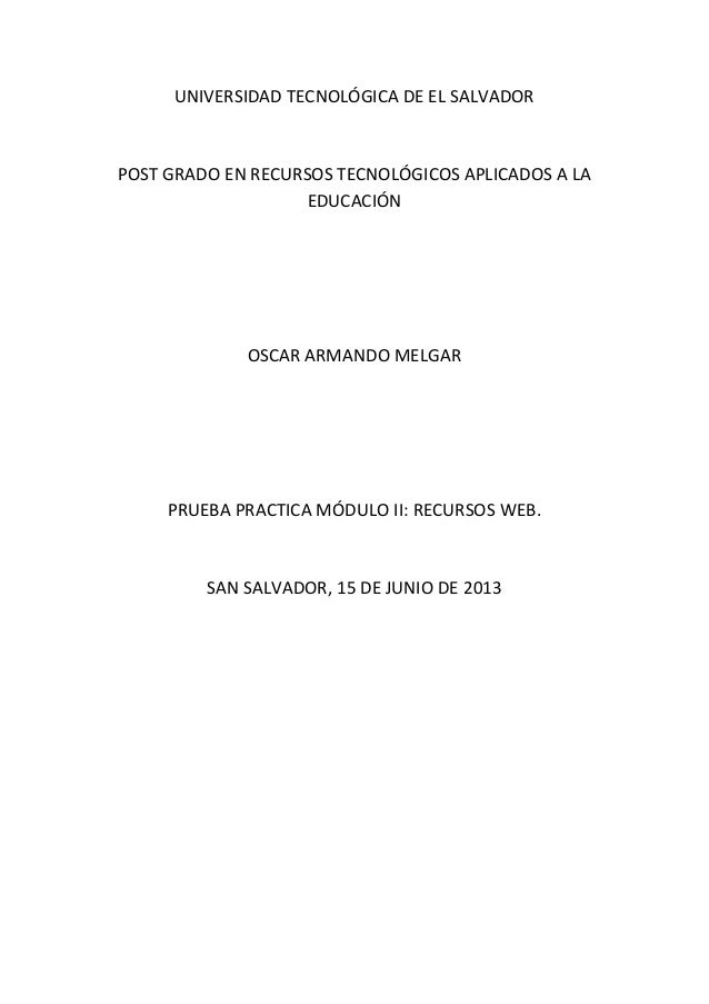 UNIVERSIDAD TECNOLÓGICA DE EL SALVADORPOST GRADO EN RECURSOS TECNOLÓGICOS APLICADOS A LAEDUCACIÓNOSCAR ARMANDO MELGARPRUEB...