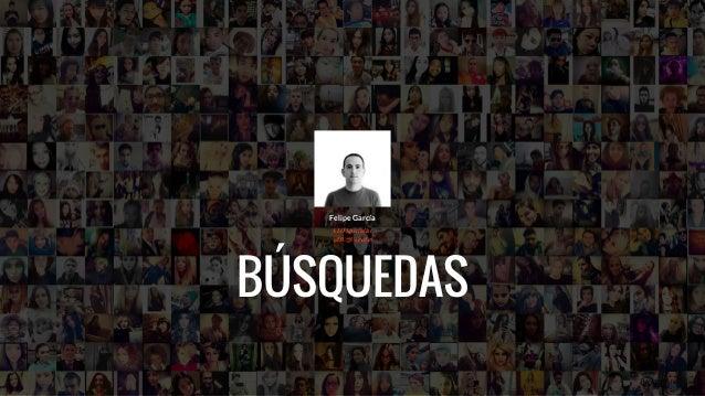 1Búsquedas BÚSQUEDAS 1 Felipe García SEO Specialist @DUQUEredes