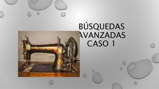 BÚSQUEDAS AVANZADAS CASO 1