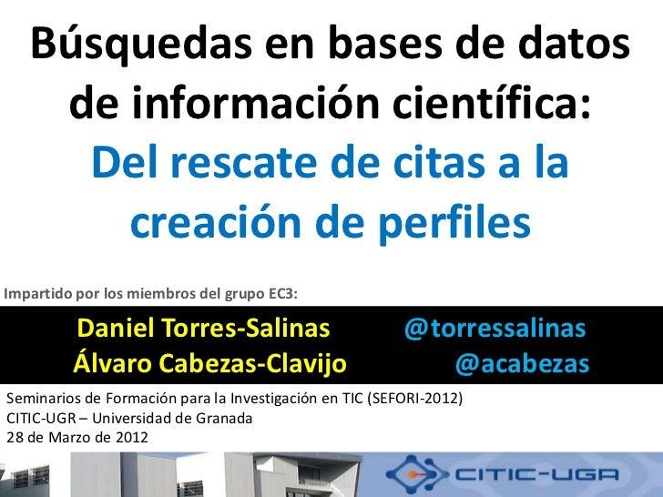 Búsquedas en bases de datos    de información científica:     Del rescate de citas a la       creación de perfilesImpartid...