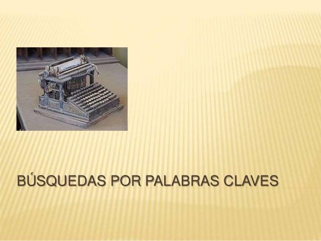 BÚSQUEDAS POR PALABRAS CLAVES