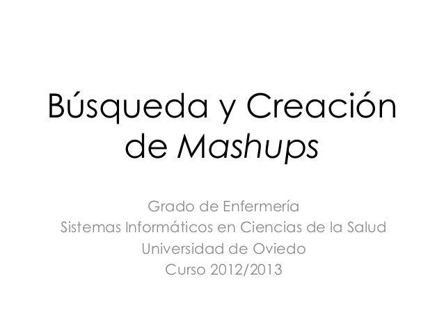 Búsqueda y Creación    de Mashups             Grado de EnfermeríaSistemas Informáticos en Ciencias de la Salud            ...