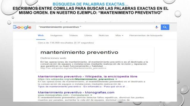 BÚSQUEDA DE PALABRAS EXACTAS… ESCRIBIMOS ENTRE COMILLAS PARA BUSCAR LAS PALABRAS EXACTAS EN EL MISMO ORDEN. EN NUESTRO EJE...
