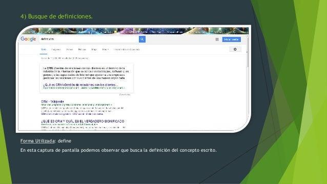 Forma Utilizada: define En esta captura de pantalla podemos observar que busca la definición del concepto escrito. 4) Busq...