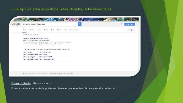 Forma Utilizada: site:www.xxx.xx En esta captura de pantalla podemos observar que se obtuvo la frase en el sitio descrito....